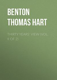 Thomas Benton -Thirty Years' View (Vol. II of 2)