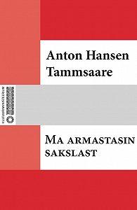 Anton Tammsaare -Ma armastasin sakslast