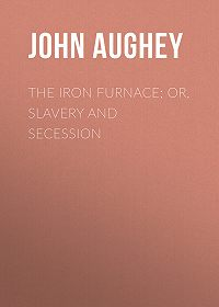 John Aughey -The Iron Furnace; or, Slavery and Secession