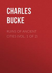 Charles Bucke -Ruins of Ancient Cities (Vol. 1 of 2)