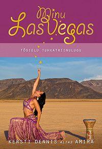 Kersti Dennis -Minu Las Vegas. Tõsielu tuhkatriinulugu