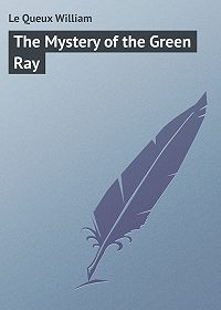 William Le Queux -The Mystery of the Green Ray