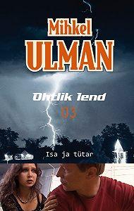 Mihkel Ulman -Ohtlik lend. Isa ja tütar