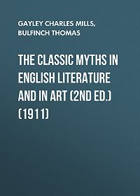 Thomas Bulfinch -The Classic Myths in English Literature and in Art (2nd ed.) (1911)