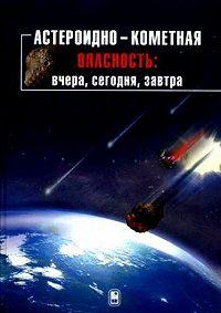 Коллектив Авторов - Астероидно-кометная опасность: вчера, сегодня, завтра