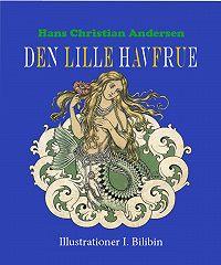 Andersen Hans Christian -Den lille Havfrue
