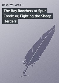 Willard Baker -The Boy Ranchers at Spur Creek: or, Fighting the Sheep Herders