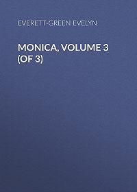 Evelyn Everett-Green -Monica, Volume 3 (of 3)
