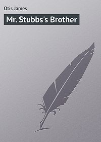 James Otis -Mr. Stubbs's Brother