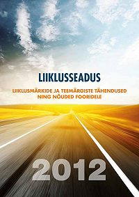 Кomposiit autorid -Liiklusseadus & liiklusmärkide ja teemärgiste tähendused ning nõuded fooridele