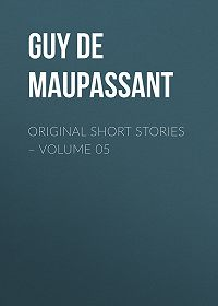 Guy Maupassant -Original Short Stories – Volume 05