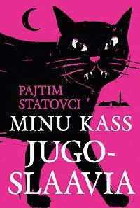 Pajtim Statovci -Minu kass Jugoslaavia