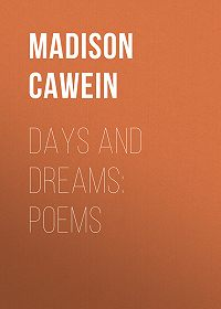 Madison Cawein -Days and Dreams: Poems