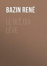 René Bazin -Le Blé qui lève