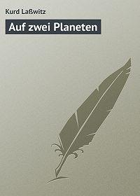 Kurd Laßwitz -Auf zwei Planeten