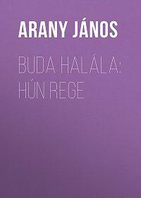 János Arany -Buda halála: Hún rege