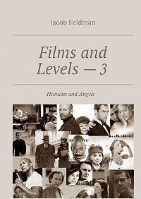 Jacob Feldman -Films and Levels – 3. Humans and Angels