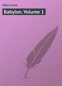 Grant Allen -Babylon. Volume 1