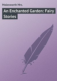 Mrs. Molesworth -An Enchanted Garden: Fairy Stories