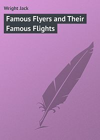 Jack Wright -Famous Flyers and Their Famous Flights