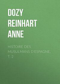 Reinhart Dozy -Histoire des Musulmans d'Espagne, t. 2