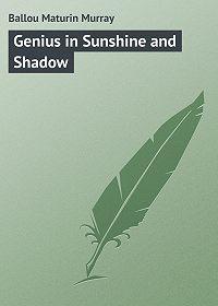 Maturin Ballou -Genius in Sunshine and Shadow