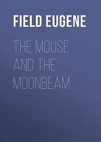 Eugene Field -The Mouse and The Moonbeam