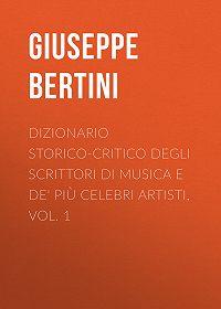 Giuseppe Bertini -Dizionario storico-critico degli scrittori di musica e de' più celebri artisti, vol. 1