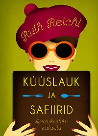 Ruth Reichl -Küüslauk ja safiirid