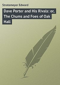 Edward Stratemeyer -Dave Porter and His Rivals: or, The Chums and Foes of Oak Hall