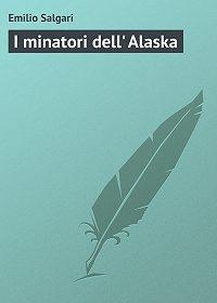 Emilio Salgari - I minatori dell' Alaska