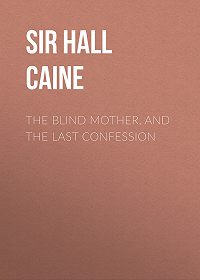 Hall Caine -The Blind Mother, and The Last Confession
