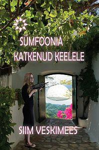 Siim Veskimees - Sümfoonia katkenud keelele