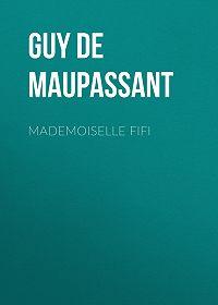 Ги де Мопассан -Mademoiselle Fifi