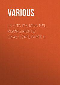 Various -La vita Italiana nel Risorgimento (1846-1849), parte II
