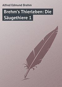 Alfred Edmund - Brehm's Thierleben: Die Säugethiere 1
