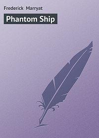 Frederick Marryat - Phantom Ship