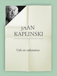 Jaan Kaplinski -Usk on uskmatus