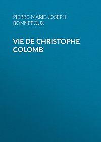 Pierre-Marie-Joseph Bonnefoux -Vie de Christophe Colomb