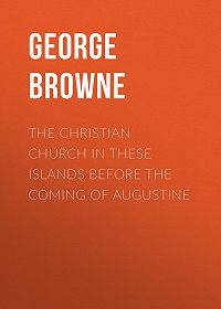 George Browne -The Christian Church in These Islands before the Coming of Augustine