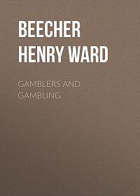 Henry Beecher -Gamblers and Gambling