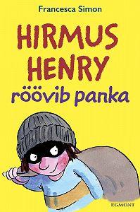 Francesca Simon -Hirmus Henry röövib panka. Sari «Hirmus Henri»
