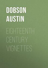 Austin Dobson -Eighteenth Century Vignettes