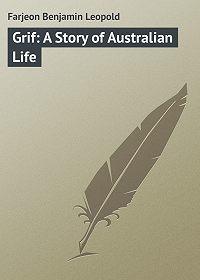 Benjamin Farjeon -Grif: A Story of Australian Life