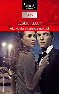 Leslie Kelly -Ak, kokia aistringa naktis!