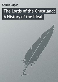 Edgar Saltus -The Lords of the Ghostland: A History of the Ideal