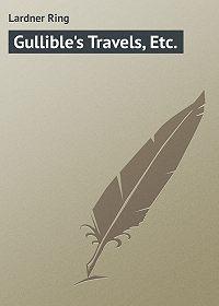 Ring Lardner -Gullible's Travels, Etc.