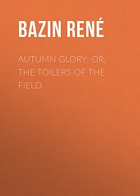 René Bazin -Autumn Glory; Or, The Toilers of the Field