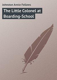 Annie Johnston -The Little Colonel at Boarding-School