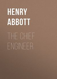 Henry Abbott -The Chief Engineer